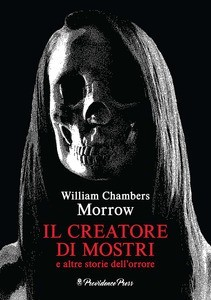 Il creatore di mostri e altre storie dell'orrore - William Chambers Morrow